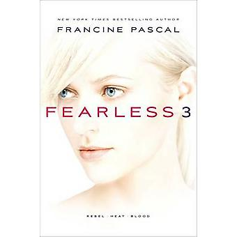Fearless 3 - Rebel; Heat; Blood by Francine Pascal - 9781481402705 Book