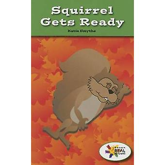Squirrel Gets Ready by Katie Smythe - 9781499496116 Book