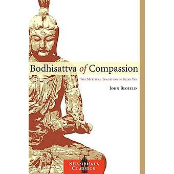 Bodhisattva of Compassion - The Mystical Tradition of Kuan Yin by John