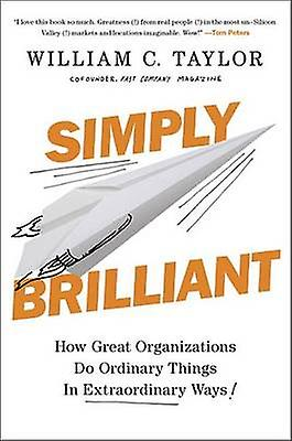 Simply Brilliant - How Great Organizations Do Ordinary Things in Extra