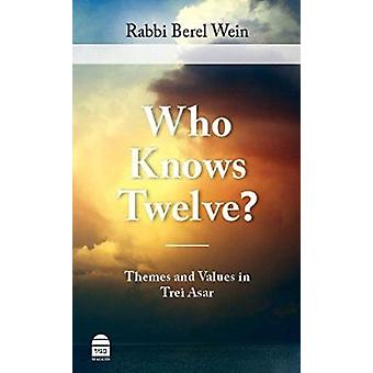 Who Knows Twelve? - Themes and Values in Trei Asar by Berel Wein - 978