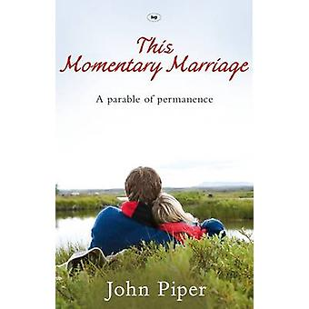 This Momentary Marriage - A Parable of Permanence by John Piper - 9781