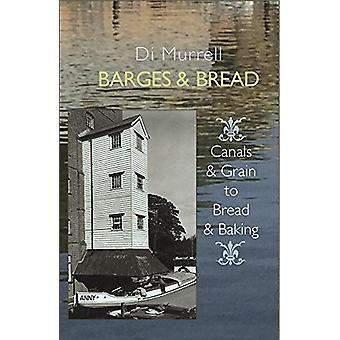Barges & Bread - Canals & Grain to Bread & Baking by Di Murrell - 9781