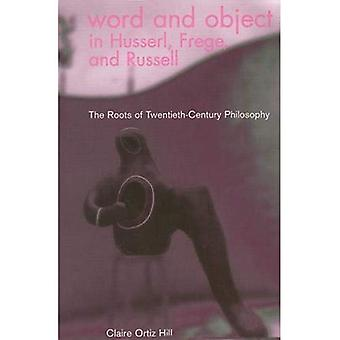 Word and Object in Husserl, Frege and Russell: The Roots of Twentieth-century Philosophy: v. 17 (Série en Continental...