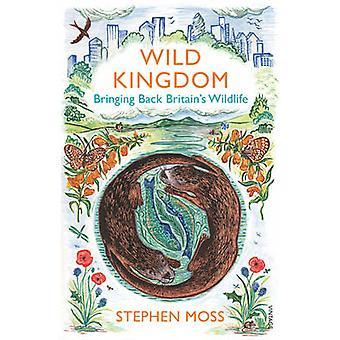 Wild Kingdom - Bringing Back Britain's Wildlife by Stephen Moss - 9780