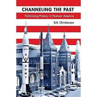 Canaliser le passé - histoire politiser in Postwar America par Erik
