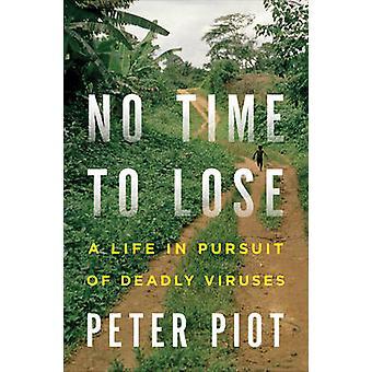 Nie ma czasu do stracenia - życia pogoni za śmiertelne wirusy przez Peter Piot-