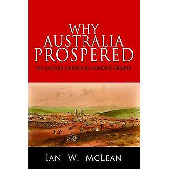 Why Australia Prospered - The Shifting Sources of Economic Growth by I