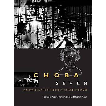 Chora 7 - Intervals in the Philosophy of Architecture by Alberto Perez