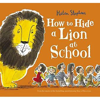How to Hide a Lion at School by Helen Stephens - Helen Stephens - 978