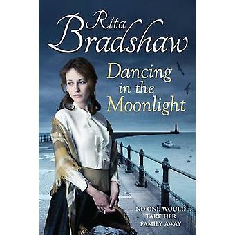 Dancing in the Moonlight (Main Market Ed.) by Rita Bradshaw - 9781447