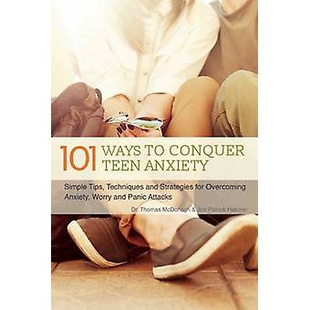 101 Ways to Conquer Teen Anxiety - Simple Tips - Techniques and Strate