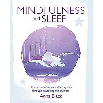 Mindfulness and Sleep - How to Improve Your Sleep Quality Through Prac