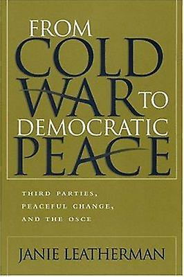 From Cold War to Democratic Peace - Third Parcravates - Peaceful Change -