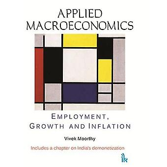 Applied Macroeconomics - Employment - Growth and Inflation by Vivek Mo