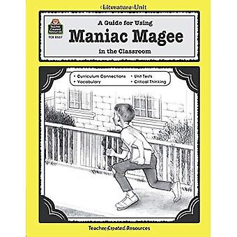 A Guide for Using Maniac Magee in the Classroom (Literature Unit Series)