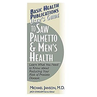 User&s Guide to Saw Palmetto and Men&s Health
