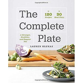 The Complete Plate: 120 Recipes * 30 Meals * A Stronger, Healthier, Happier� You