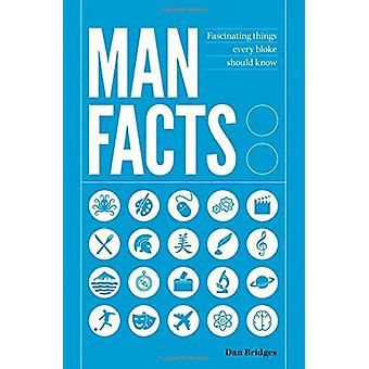 Man Facts - Fascinating Things Every Bloke Should Know by Dan Bridges