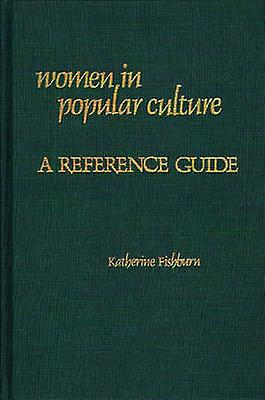 femmes in Popular Culture A Reference Guide by Fishburn & Katherine