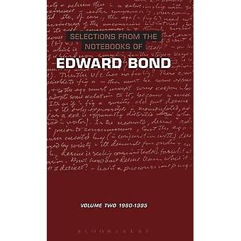 Selections from the Notebooks of Edward Bond Volume Two 19801995 by Bond & Edward