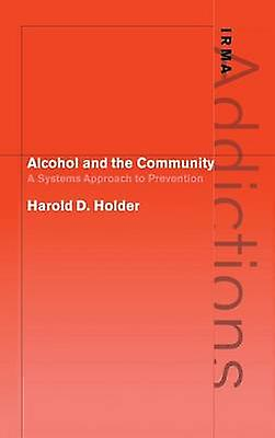 Alcohol and the Community A Systems Approach to Prevention by Holder & Harold D.