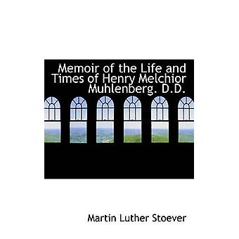 Memoir of the Life and Times of Henry Melchior Muhlenberg. D.D. by Stoever & Martin Luther