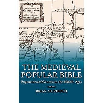 The Medieval Popular Bible Expansions of Genesis in the Middle Ages by Murdoch & Brian