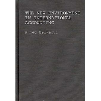 The New Environment in International Accounting Issues and Practices by Belkaoui & Ahmed
