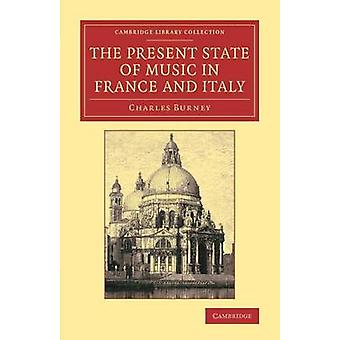 The Present State of Music in France and             Italy by Burney & Charles