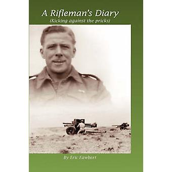 A Riflemans Diary Kicking Against the Pricks by Fawbert & Eric