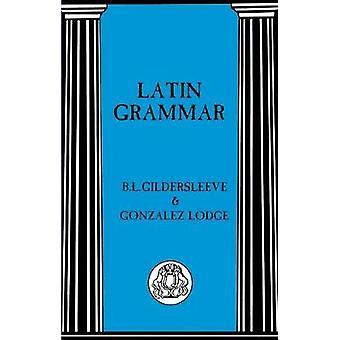 Latin Grammar by Gildersleeve & B.