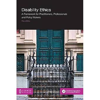 Disability Ethics A Framework for Practitioners Professionals and Policy Makers by Jewell & Paul