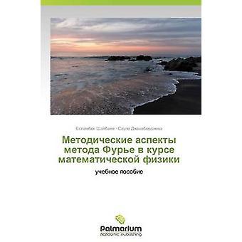 Metodicheskie Aspekty Metoda Fure V Kurse Matematicheskoy Fiziki von Shalbaev Eslambek