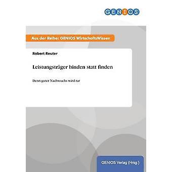 Leistungstrger binden statt finden by Reuter & Robert