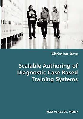 Scalable Authoring of Diagnostic Case Based Training Systems by Betz & Christian