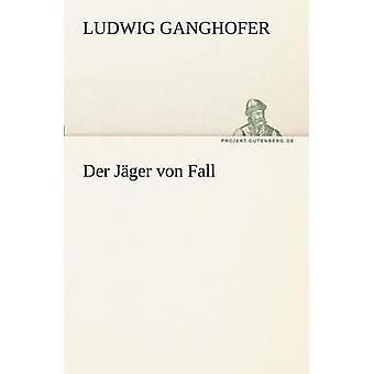 Der Jager Von Fall av Ganghofer & Ludwig