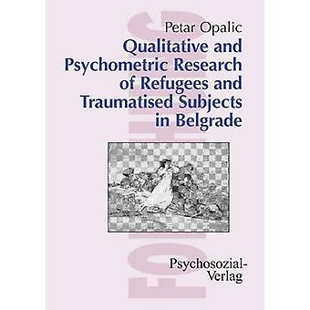 Qualitative and Psychometric Research of Refugees and Traumatised Subjects in Belgrade by Opalic & Petar