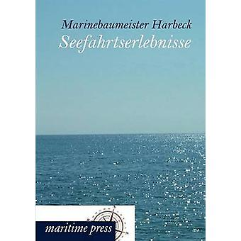 Seefahrtserlebnisse by Marinebaumeister Harbeck