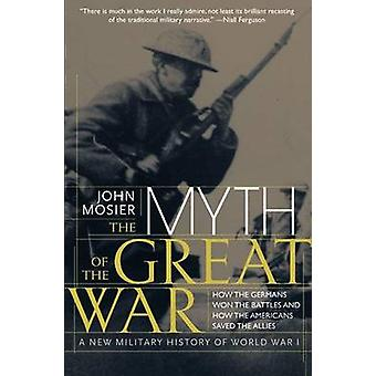Myth of the Great War by John Mosier - 9780060084332 Book