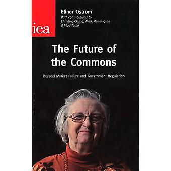 The Future of the Commons - Beyond Market Failure & Government Regulat