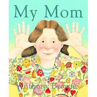 My Mom by Anthony Browne - 9780374400262 Book