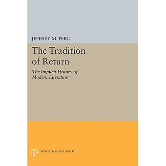 The Tradition of Return - The Implicit History of Modern Literature by