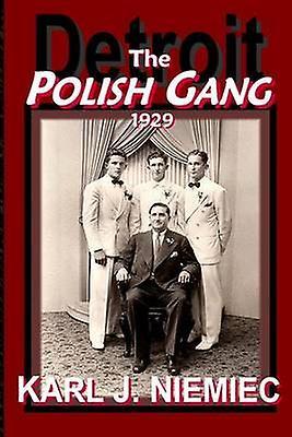 The Polish Gang - Detroit 1929 by Karl J Niemiec - 9780983366331 Book