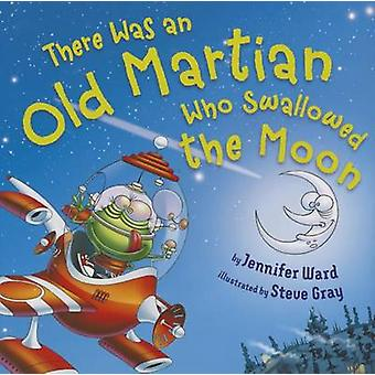 There Was an Old Martian Who Swallowed the Moon by Jennifer Ward - St