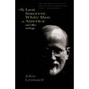 The Last Innocent White Man in America and Other Writings by John Leo