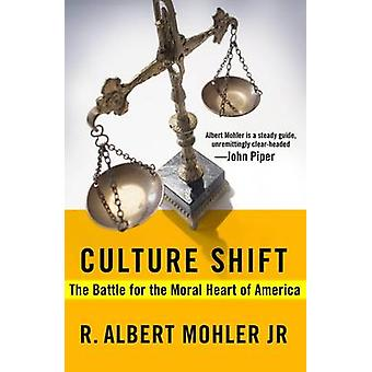 Culture Shift - The Battle for the Moral Heart of America by R. Albert