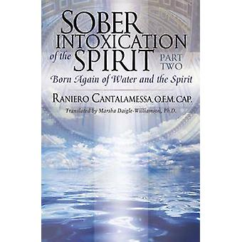 Sober Intoxication of the Spirit - Born Again of the Water and the Spi