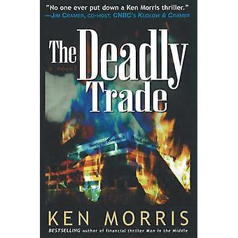 The Deadly Trade - A Novel by Ken Morris - 9781890862350 Book