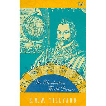 The Elizabethan World Picture by E. M. W. Tillyard - 9780712666060 Bo